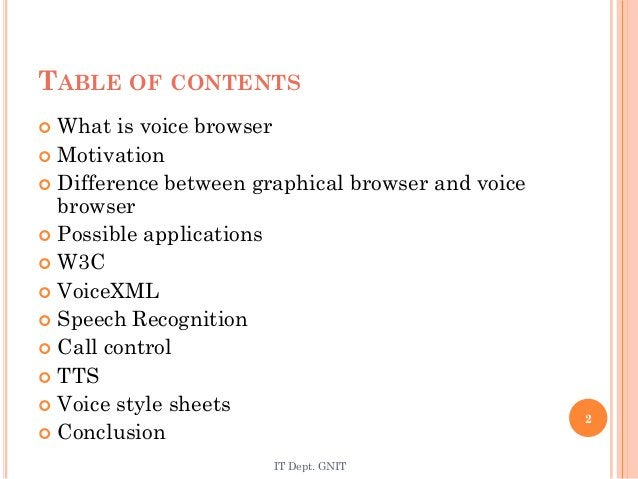 TABLE OF CONTENTS  What is voice browser  Motivation  Difference between graphical browser and voice browser  Possible...