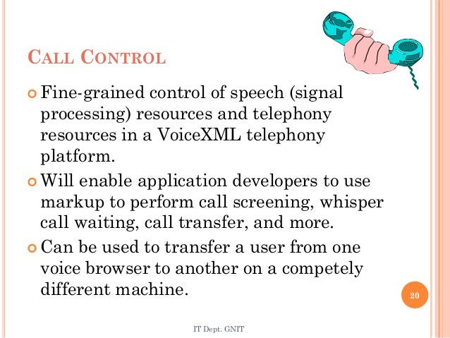 CALL CONTROL  Fine-grained control of speech (signal processing) resources and telephony resources in a VoiceXML telephon...