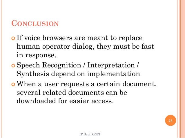 CONCLUSION  If voice browsers are meant to replace human operator dialog, they must be fast in response.  Speech Recogni...