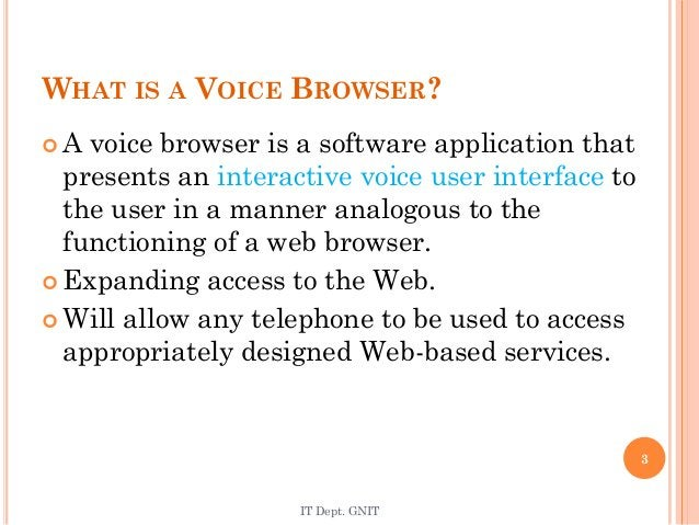 WHAT IS A VOICE BROWSER?  A voice browser is a software application that presents an interactive voice user interface to ...