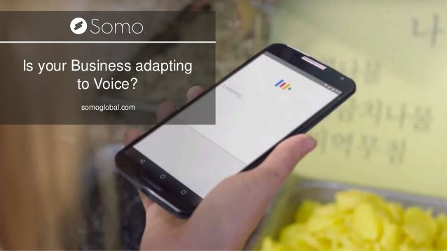 Is you Business Adapting to Voice? Is your Business adapting to Voice? somoglobal.com