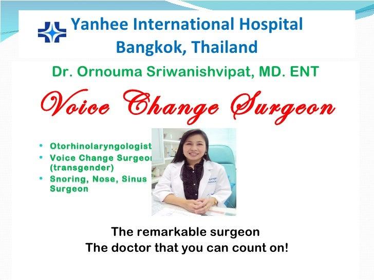 Yanhee International Hospital Bangkok, Thailand <ul><li>Dr. Ornouma Sriwanishvipat, MD. ENT </li></ul><ul><li>Voice Change...