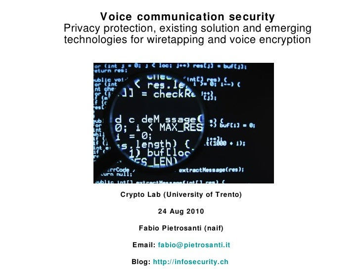 <ul><li>Voice communication security </li></ul><ul><li>Privacy protection, existing solution and emerging technologies for...