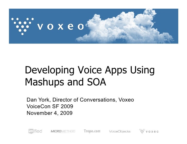 Developing Voice Apps Using Mashups and SOA Dan York, Director of Conversations, Voxeo VoiceCon SF 2009 November 4, 2009