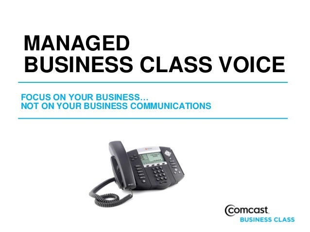 MANAGEDBUSINESS CLASS VOICEFOCUS ON YOUR BUSINESS…NOT ON YOUR BUSINESS COMMUNICATIONS
