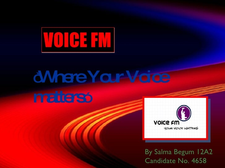 """VOICE FM """" Where Your Voice matters """"  By Salma Begum 12A2 Candidate No. 4658"""