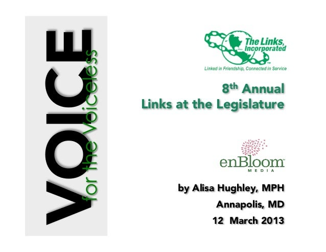 8th AnnualLinks at the Legislatureby Alisa Hughley, MPHAnnapolis, MD12 March 2013fortheVoiceless