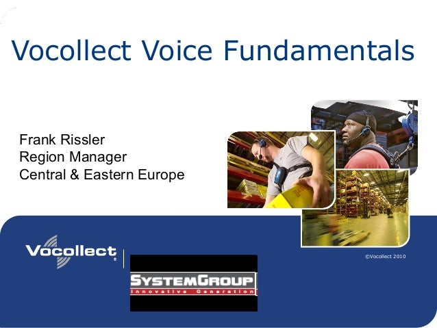 1 ©Vocollect 2010 Training Vocollect Voice Fundamentals Frank Rissler Region Manager Central & Eastern Europe