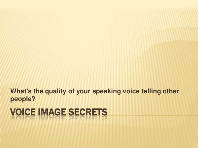 What's the quality of your speaking voice telling other people?  VOICE IMAGE SECRETS