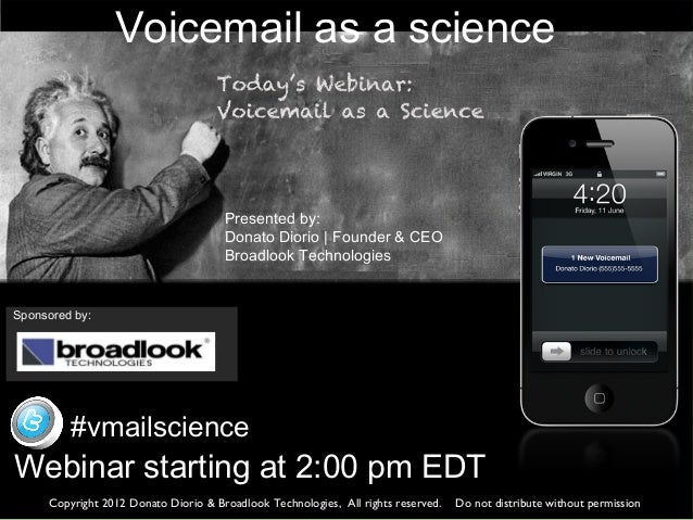 Voicemail as a sciencePresented by:Donato Diorio | Founder & CEOBroadlook TechnologiesWebinar starting at 2:00 pm EDTCopyr...