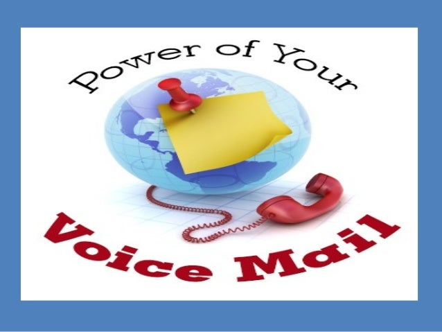 Importance of Voice mails in Our Business • More Than 80% of our calls reach Voice Mails • We spend half of our lives rese...