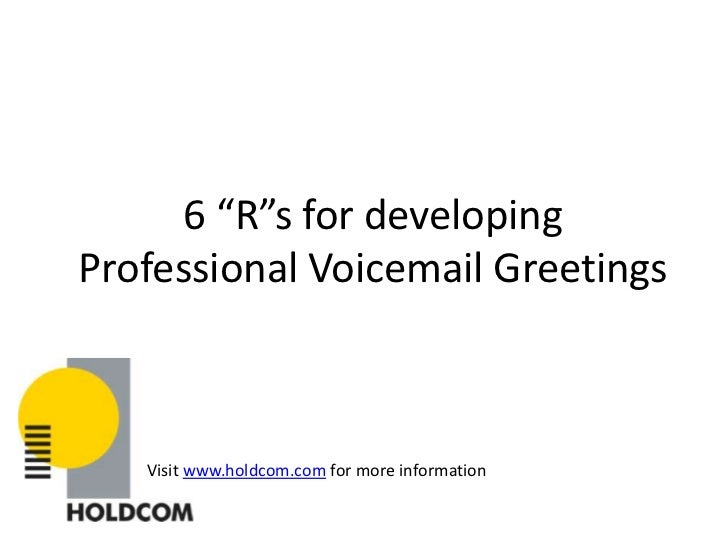 "6 ""R""s for developing Professional Voicemail Greetings<br />Visit www.holdcom.com for more information<br />"
