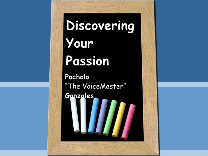 """Discovering Your Passion Pocholo  """" The VoiceMaster"""" Gonzales"""
