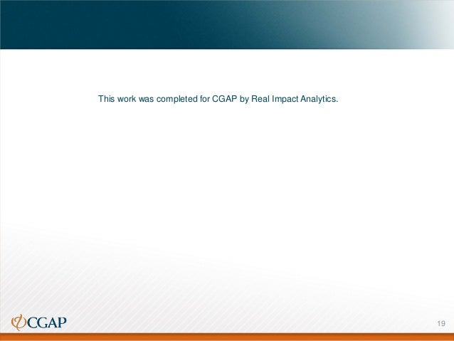 This work was completed for CGAP by Real Impact Analytics.  19