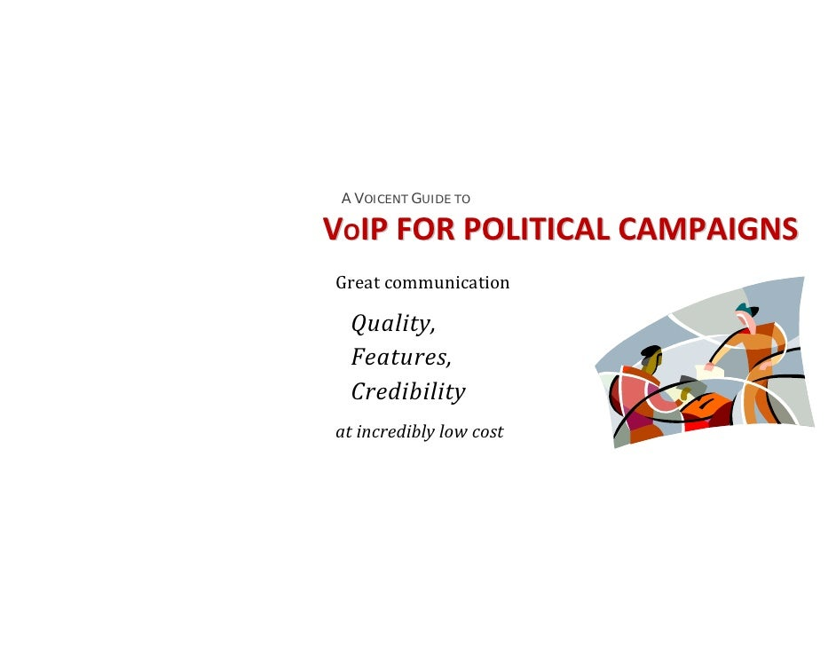 A VOICENT GUIDE TOVOIPFORPOLITICALCAMPAIGNSGreatcommunication  Quality,  Features,  Credibilityatincrediblyl...