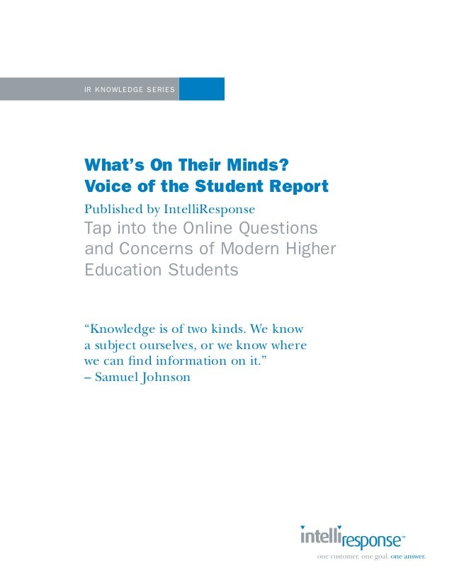 1IR Kn owl edge S eriesWhat's On Their Minds?Voice of the Student ReportPublished by IntelliResponseTap into the Online Qu...