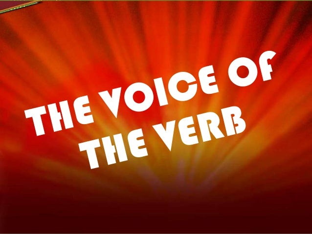 VOICE OF THE VERB -tells us whether the subject is the doer of the action or receiving the action  ACTIVE PASSIVE