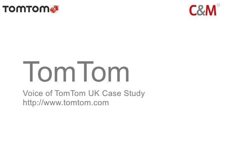 TomTomVoice of TomTom UK Case Studyhttp://www.tomtom.com