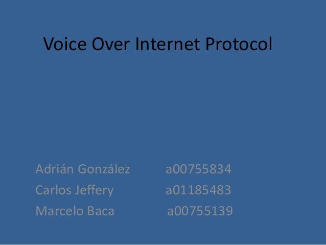 Voice Over Internet Protocol  Adrián González Carlos Jeffery Marcelo Baca  a00755834 a01185483 a00755139