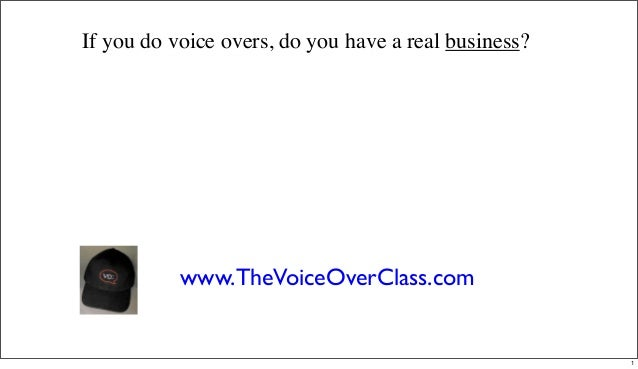 If you do voice overs, do you have a real business? www.TheVoiceOverClass.com 1