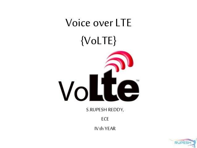 Voice over LTE {VoLTE} S.RUPESHREDDY, ECE IV th YEAR