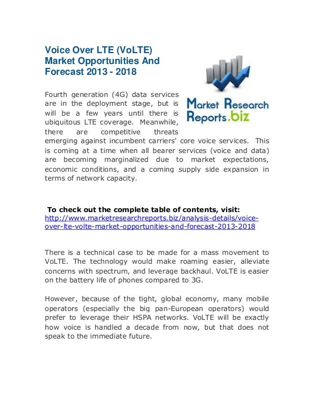 Voice Over LTE (VoLTE) Market Opportunities And Forecast 2013 - 2018 Fourth generation (4G) data services are in the deplo...