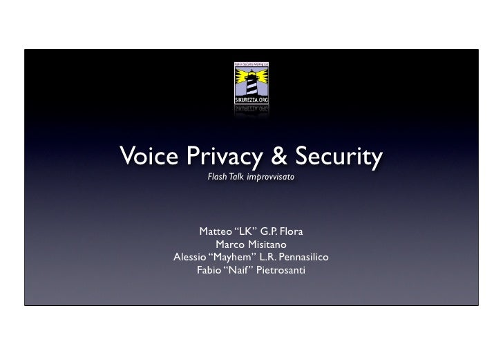 "Voice Privacy & Security            Flash Talk improvvisato               Matteo ""LK"" G.P. Flora              Marco Misita..."