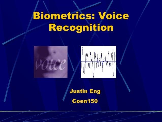 Biometrics: Voice Recognition  Justin Eng Coen150