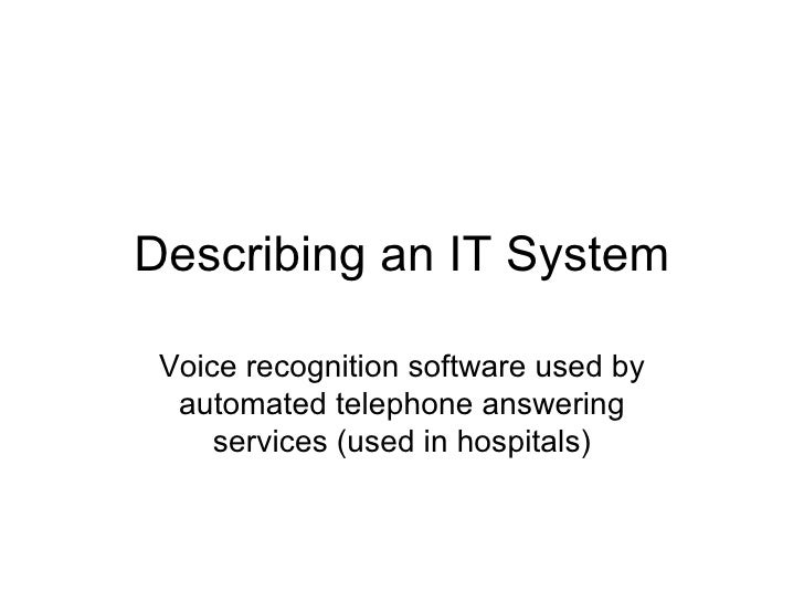 Describing an IT System Voice recognition software used by automated telephone answering services (used in hospitals)