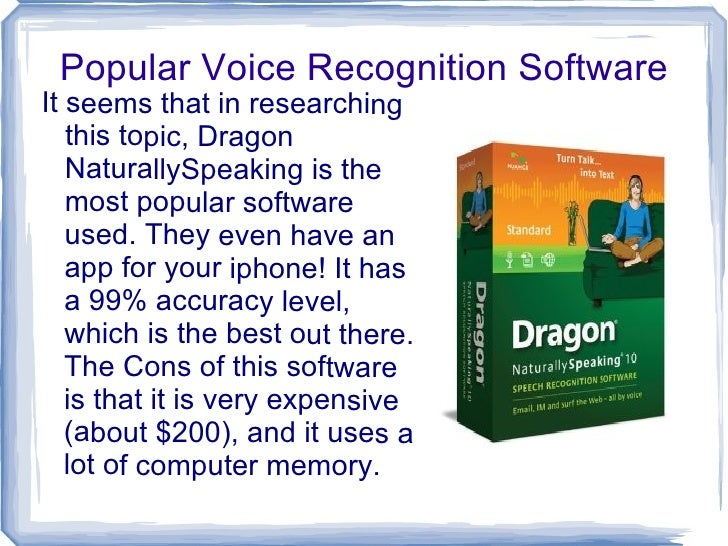 types of voice recognition softwares and their progress Voice recognition works by analyzing the features of speech that differ between individuals everyone has a unique pattern of speech stemming from their speaker verification and speaker identification are both common types of voice recognition speaker verification is the process of using a person's.