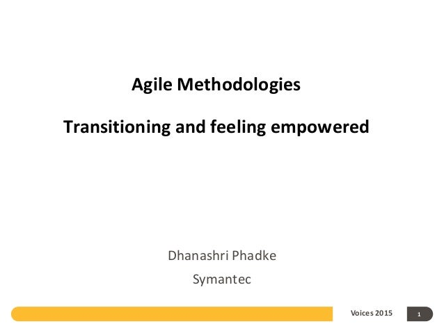 Agile Methodologies Transitioning and feeling empowered Dhanashri Phadke Symantec Voices 2015 1