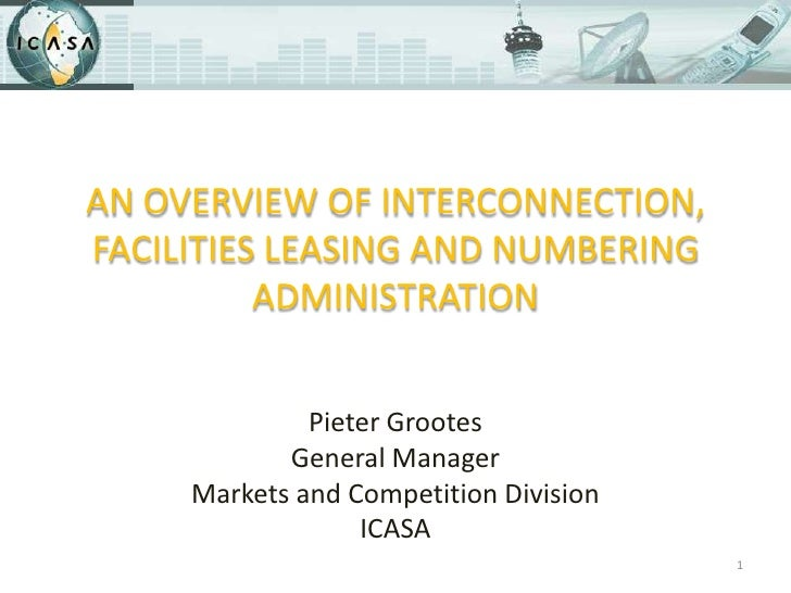 An overview of interconnection, facilities leasing and numbering administration<br />Pieter Grootes<br />General Manager<b...