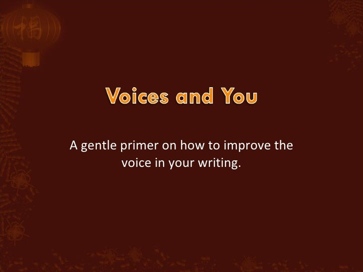 A gentle primer on how to improve the voice in your writing.