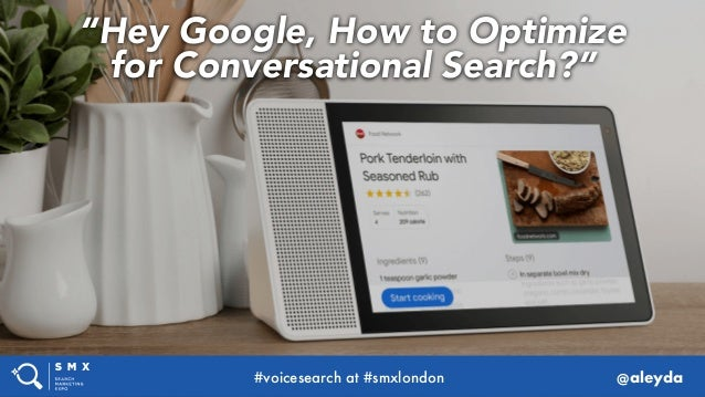 """Hey Google, How to Optimize for Conversational Search?"" #voicesearch at #smxlondon @aleyda"