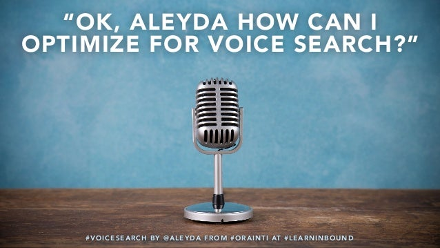 """#VOICESEARCH BY @ALEYDA FROM #ORAINTI AT #LEARNINBOUND """"OK, ALEYDA HOW CAN I OPTIMIZE FOR VOICE SEARCH?"""" #VOICESEARCH BY @..."""