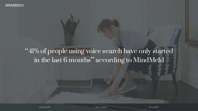 """@mikerjeffs Voice Search Branded3 """"41% of people using voice search have only started in the last 6 months"""" according to M..."""