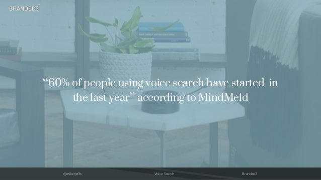 """@mikerjeffs Voice Search Branded3 """"60% of people using voice search have started in the last year"""" according to MindMeld"""