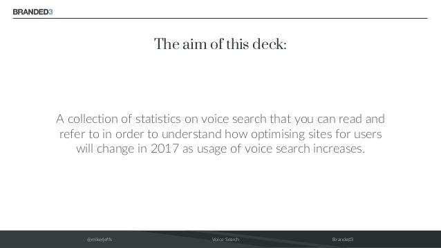 @mikerjeffs Voice Search Branded3 The aim of this deck: A collection of statistics on voice search that you can read and r...