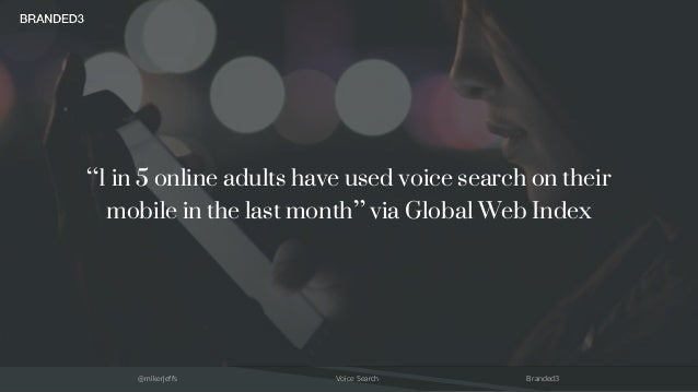 """@mikerjeffs Voice Search Branded3 """"1 in 5 online adults have used voice search on their mobile in the last month"""" via Glob..."""