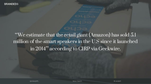 """@mikerjeffs Voice Search Branded3 """"We estimate that the retail giant (Amazon) has sold 5.1 million of the smart speakers i..."""