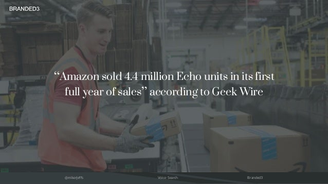 """@mikerjeffs Voice Search Branded3 """"Amazon sold 4.4 million Echo units in its first full year of sales"""" according to Geek W..."""