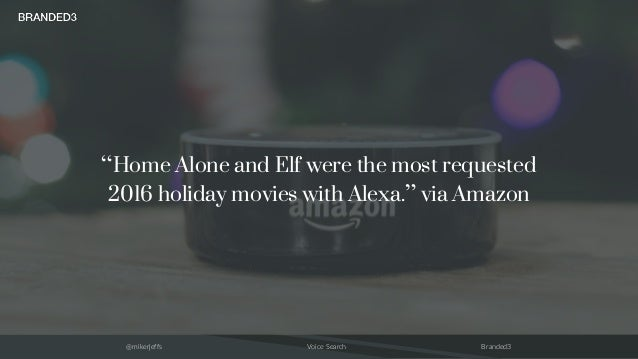 """@mikerjeffs Voice Search Branded3 """"Home Alone and Elf were the most requested 2016 holiday movies with Alexa."""" via Amazon"""