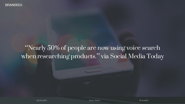 """@mikerjeffs Voice Search Branded3 """"Nearly 50% of people are now using voice search when researching products."""" via Social ..."""