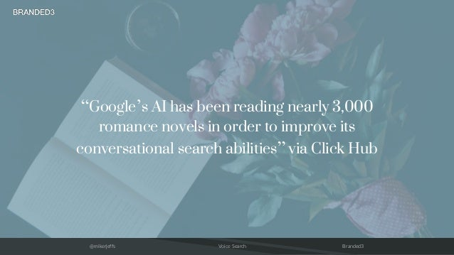 """@mikerjeffs Voice Search Branded3 """"Google's AI has been reading nearly 3,000 romance novels in order to improve its conver..."""