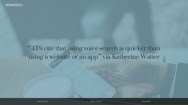 """@mikerjeffs Voice Search Branded3 """"43% cite that using voice search is quicker than using a website or an app"""" via Katheri..."""
