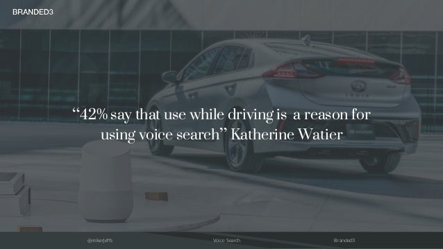 """@mikerjeffs Voice Search Branded3 """"42% say that use while driving is a reason for using voice search"""" Katherine Watier"""