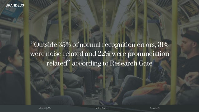 """@mikerjeffs Voice Search Branded3 """"Outside 35% of normal recognition errors, 31% were noise related and 22% were pronuncia..."""