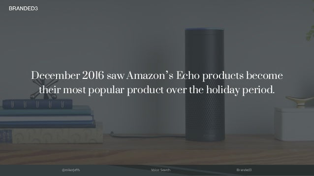 @mikerjeffs Voice Search Branded3 December 2016 saw Amazon's Echo products become their most popular product over the holi...