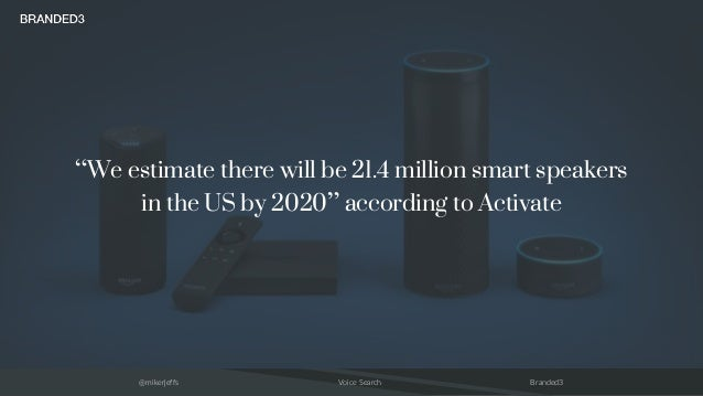 """@mikerjeffs Voice Search Branded3 """"We estimate there will be 21.4 million smart speakers in the US by 2020"""" according to A..."""