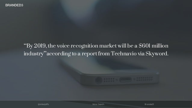 """@mikerjeffs Voice Search Branded3 """"By 2019, the voice recognition market will be a $601 million industry""""according to a re..."""